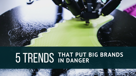 5 Trends that will put Big Brands in danger